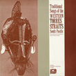 Traditional Songs of the Western Torres Straits, South Pacific