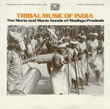 Tribal Music of India: The Muria and Maria Gonds of Madhya Pradesh