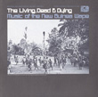 The Living, Dead and Dying: Music of the New Guinea Wape