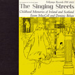 The Singing Streets: Childhood Memories of Ireland and Scotland