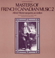Masters of French-Canadian Music, Vol. 2