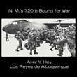 Ayer y Hoy: N.M.'s 720th Bound for War