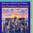 Wade in the Water, Vol. 3: African-American Gospel: The Pioneering Composers