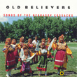 Old Believers: Songs of the Nekrasov Cossacks