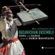 Music of Central Asia Vol. 5: The Badakhshan Ensemble: Song and Dance from the Pamir Mountains