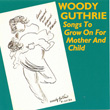 Songs to Grow on for Mother and Child by Woody Guthrie