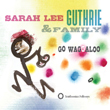 Go Waggaloo by Sarah Lee Guthrie & Family