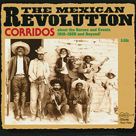 The Mexican Revolution: Corridos about the Heroes and Events 1910-1920 and Beyond! [CD Edition]