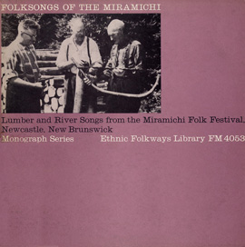 Folksongs of the Miramichi: Lumber and River Songs from the Miramichi Folk Fest Newcastle, New Brunswick