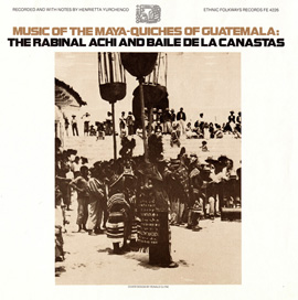 Music of the Maya-Quiches of Guatemala: The Rabinal Achi and Baile de las Canastas