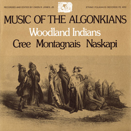 Music of the Algonkians: Woodland Indians: Cree, Montagnais, Naskapi