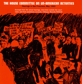 The House Committee on Un-American Activities: Hearings in San Francisco, May, 1960