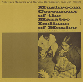 Mushroom Ceremony of the Mazatec Indians of Mexico