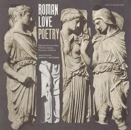 Roman Love Poetry - Selections from Catullus, Tibullus, Sulpicia, Propertius, and Ovid: Read in Latin