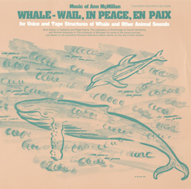 Whale - Wail, In Peace, En Paix: For Voice and Tape Structures of Whale and Other Animal Sounds