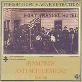 Southeast Alaska Folk Tradition, Vol. 2: Stampede and Settlement, 1898-1941