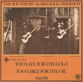 Southeast Alaska Folk Tradition, Vol. 3: Too Late for the Gold, Too Early for the Oil, 1942-1981