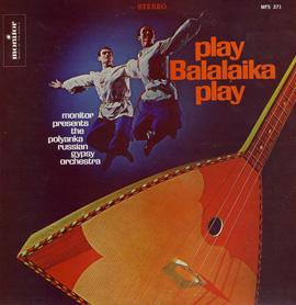 Play Balalaika Play: Monitor Presents the Polyanka Russian Gypsy Orchestra