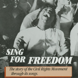 Sing For Freedom: The Story of the Civil Rights Movement Through Its Songs