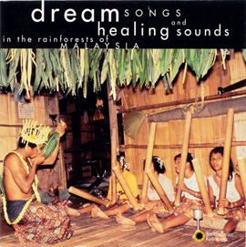 Dream Songs and Healing Sounds in the Rainforests of Malaysia