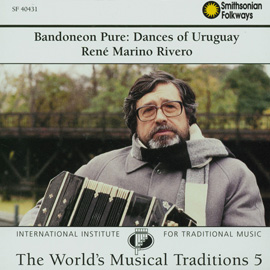 Traditional Music of the World, Vol. 5: Bandoneon Pure: Dances of Uruguay