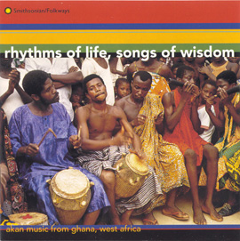 Rhythms of Life, Songs of Wisdom: Akan Music from Ghana
