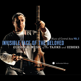 Music of Central Asia Vol. 2: Invisible Face of the Beloved: Classical Music of the Tajiks and Uzbeks
