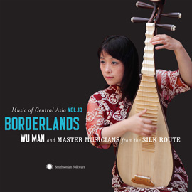 Music of Central Asia Vol.10: Borderlands: Wu Man and Master Musicians from the Silk Route