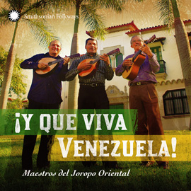 ¡Y Que Viva Venezuela! Maestros del Joropo Oriental