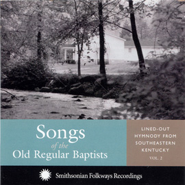 Songs of the Old Regular Baptists, Vol. 2: Lined-out Hymnody from Southeastern Kentucky