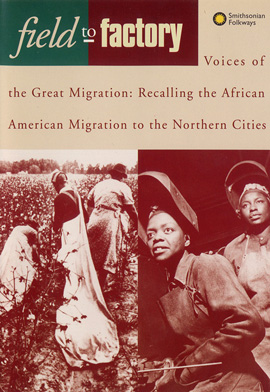 Field to Factory - Voices of the Great Migration: Recalling the African American Migration to the Northern Cities