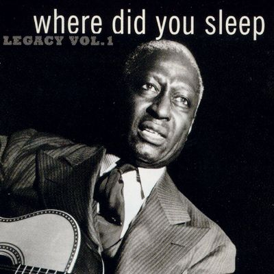 Where Did You Sleep Last Night: Lead Belly Legacy Vol. 1